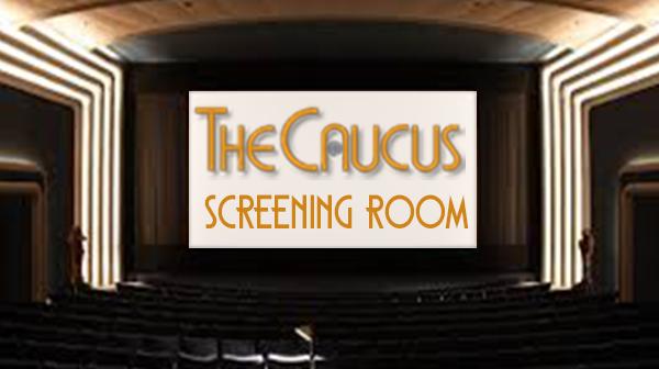 The Caucus Screening Room
